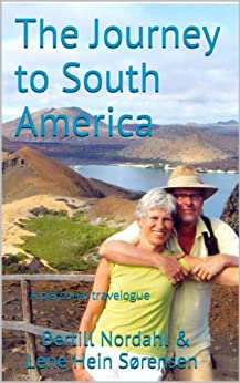 The Journey to South America: A personal travelogue (Nielsens Publishing travel books Book 2) (Danish Edition) by [Sørensen, Bertill Nordahl, Sørensen, Lene Hein]