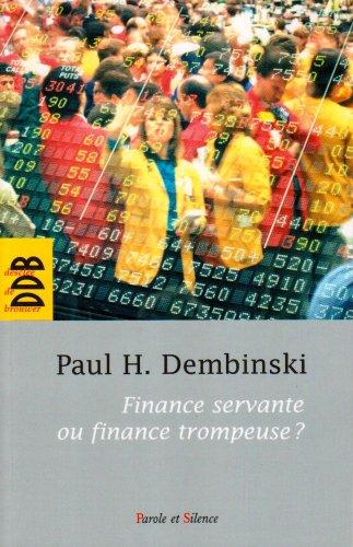 Finance servante ou finance trompeuse ? : Rapport de l'Observatoire de la Finance par Paul-H Dembinski