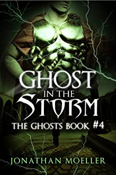 Ghost in the Storm (The Ghosts Book 4) by [Moeller, Jonathan]