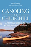 Canoeing the Churchill: A Practical Guide to the Historic Voyageur Highway (Discover Saskatchewan Series, 3)