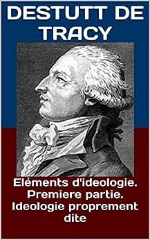 Descargar Libros Gratis Ebook Eléments d'ideologie. Premiere partie. Ideologie proprement dite Formato PDF Kindle