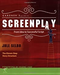 Gardner's Guide to Screenplay: From Idea to Successful Script (Gardner's Guide series) by Jule Selbo (2007-02-01)