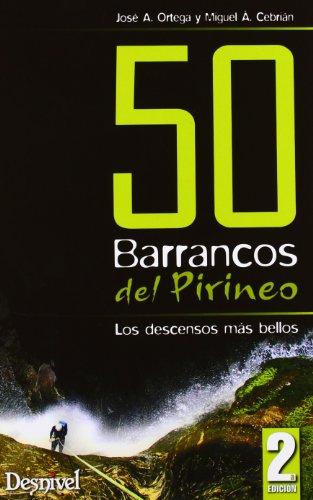 50 barrancos del pirineo (2ª ed.) - los descensos mas bellos por Jose A. Ortega