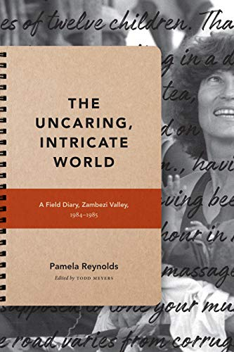 The Uncaring, Intricate World: A Field Diary, Zambezi Valley, 1984-1985 (Critical Global Health: Evidence, Efficacy, Ethnography) (English Edition)