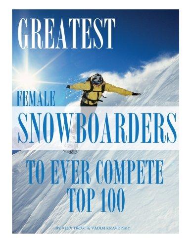 Greatest Female Snowboarders to Ever Compete: Top 100 por Alex Trost