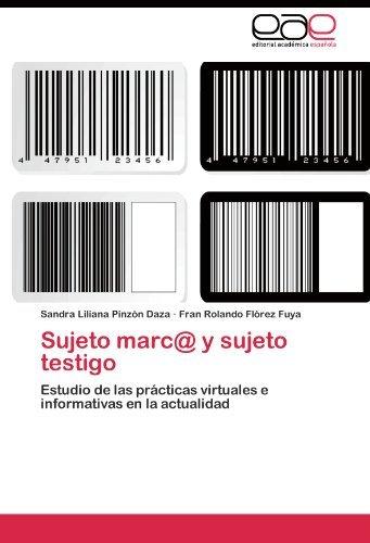 Sujeto marc@ y sujeto testigo: Estudio de las pr??cticas virtuales e informativas en la actualidad by Sandra Liliana Pinz?3n Daza (2011-07-28)