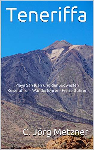 Teneriffa: Playa San Juan und der Südwesten Reiseführer - Wanderführer - Freizeitführer