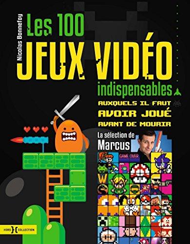 Les 100 jeux vidéo indispensables par Nicolas BONNEFOY, MARCUS