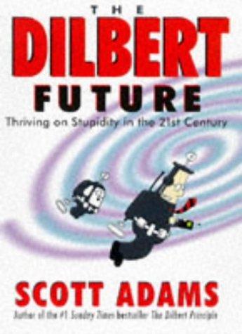 The Dilbert Future: Thriving on Stupidity by Scott Adams (1997-09-19) par Scott Adams