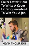 Cover Letter: How To Write A Cover Letter Guaranteed To Win You A Job. (English Edition)