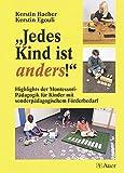 Jedes Kind ist anders!: Highlights der Montessori-Pädagogik für Kinder mit sonderpädagogischem Förderbedarf (Alle Klassenstufen)