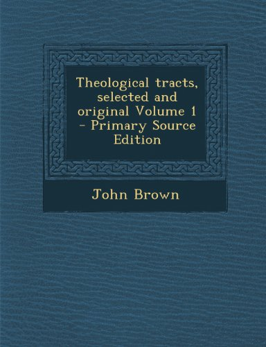 Theological tracts, selected and original Volume 1