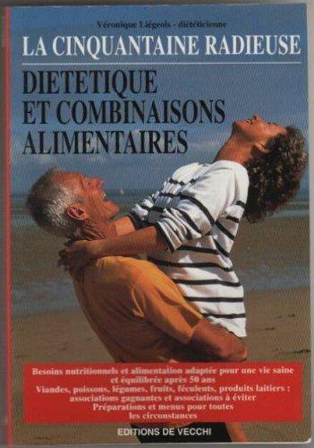 LA CINQUANTAINE RADIEUSE. Diététique et combinaisons alimentaires par Véronique Liégeois