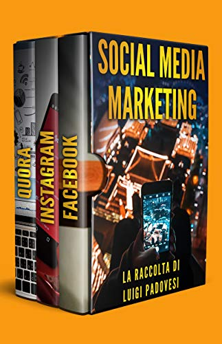 Social Media Marketing: Guida alle strategie di vendita per online marketing su Facebook, Instagram e Quora per promuovere senza imparare SEO e Google e acquisire clienti B2B e B2C su Internet