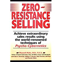 Zero Resistance Selling: Achieve Extraordinary Sales Results Using the World-renowned Techniques of Psycho-Cybernetics by Maxwell Maltz;Dan Kennedy;et al(1998-11-01)