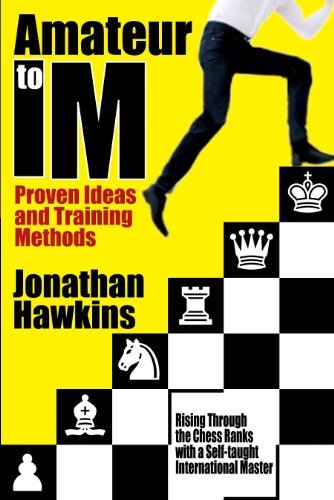 Amateur to IM: Proven Ideas and Training Methods by Jonathan Hawkins (2012-08-02)