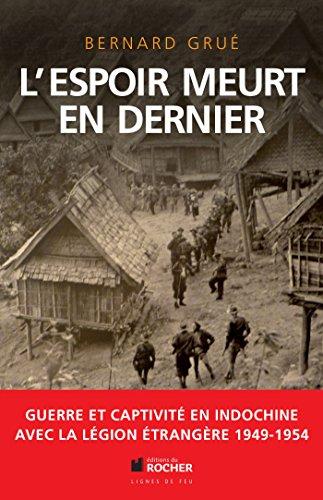 L'espoir meurt en dernier : Guerre et captivité en Indochine avec la Légion étrangère (1949-1954) par Bernard Grué