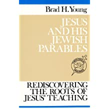 Jesus and His Jewish Parables: Rediscovering the Roots of Jesus' Teachings (Theological Inquiries, Studies in Contemporary Biblical and Theological P)