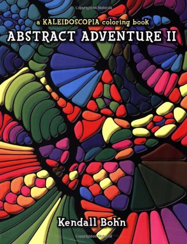 Abstract Adventure II: A Kaleidoscopia Coloring Book by Kendall Bohn (2006-05-01)