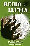 RUIDO DE LLUVIA: Intriga/basada en hechos reales/amor-desamor/violencia de género