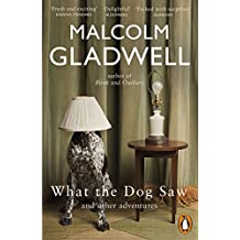 What the Dog Saw: and Other Adventures by Malcolm Gladwell (2010-08-01)