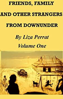 Friends, Family and Other Strangers From Downunder (English Edition) di [Perrat, Liza]