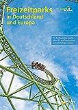 Freizeitparks in Deutschland und Europa (Freizeitführer)