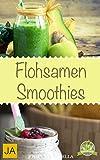 Flohsamen Smoothies - Der einfachste Weg abzunehmen ohne Hunger zu leiden. Trink dich einfach schlank !