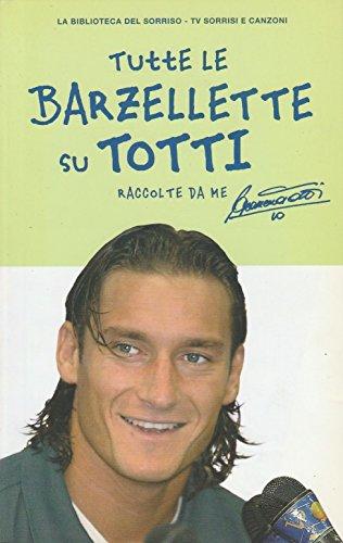 F.Totti: Tutte le barzellette su Totti ed.Mondadori A56