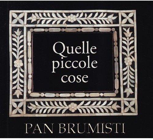 Pan Brumisti-Quelle Piccole Cose - Amazon Musica (CD e Vinili)