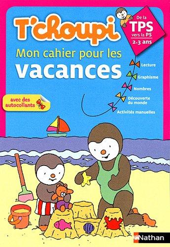 T'choupi mon Cahier de vacances de la Toute Petite Section à la Petite Section : 2-3 ans par Thierry Courtin