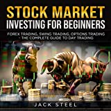 Stock Market Investing for Beginners: Forex Trading, Swing Trading, Options Trading: The Complete Guide to Day Trading
