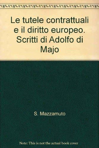 Le tutele contrattuali e il diritto europeo. Scritti di Adolfo di Majo