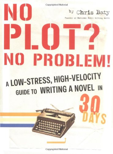 No Plot? No Problem!: A High-velocity, Low-stress Way to Write a Novel in 30 Days por Chris Baty
