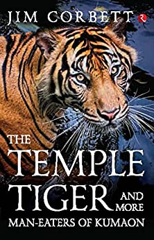 The Temple Tiger and More Man-eaters of Kumaon by [Corbett, Jim]