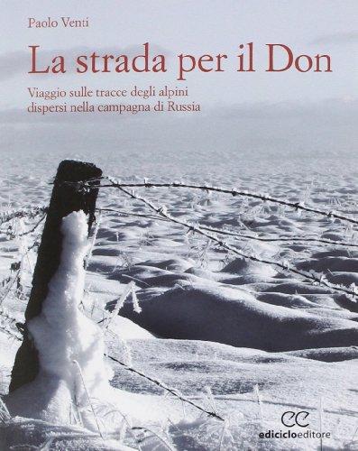 La strada per il Don. Viaggio sulle tracce degli alpini dispersi nella campagna di Russia
