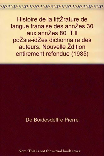 Histoire de la littérature de langue française des années 30 aux années 80. T.II poésie-idées dictionnaire des auteurs. Nouvelle édition entièrement refondue (1985)