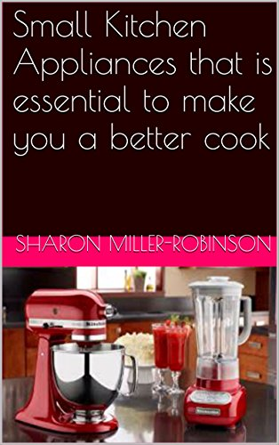 small-kitchen-appliances-that-is-essential-to-make-you-a-better-cook-english-edition