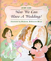 Now We Can Have a Wedding by DyAnne DiSalvo-Ryan (1998-03-05)