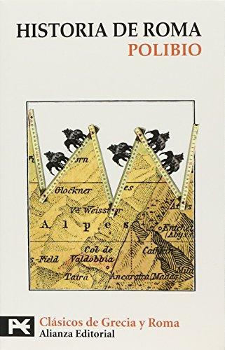 Historia de Roma/ History of Rome (El Libro De Bolsillo-Bibliotecas Tematicas-Biblioteca De Clasicos De Grecia Y Roma) por Polibio Polibio