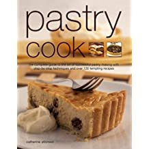 Pastry Cook: The Complete Guide to the Art of Successful Pastry Making with Step-by-Step Techniques and Over 135 Tempting Photographs