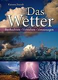 Das Wetter - Beobachten, verstehen, voraussagen - Karsten Brandt