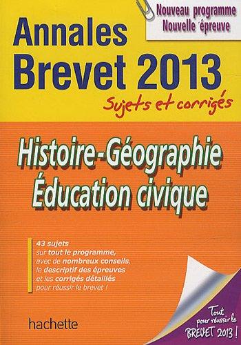 OBJECTIF BREVET 2013 ANNALES SUJETS ET CORRIGES - Histoire-Géo-Ed. civique