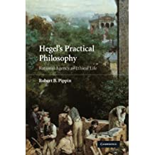 Hegel's Practical Philosophy: Rational Agency as Ethical Life by Robert Pippin (2008-10-30)