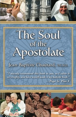 The Soul of The Apostolate by Jean-Baptiste Chautard O.C.S.O (1946-01-01)