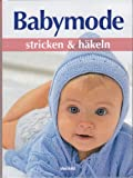 Babymode- Stricken und Häkeln