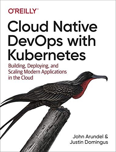 Cloud Native DevOps with Kubernetes: Building, Deploying, and Scaling Modern Applications in the Cloud (English Edition)