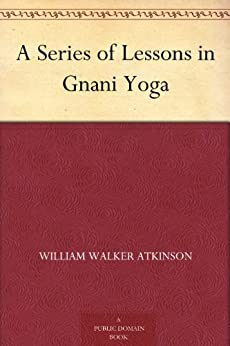 A Series of Lessons in Gnani Yoga (English Edition) par [Atkinson, William Walker]