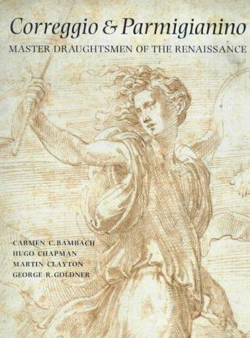 Correggio and Parmigianino: Master Draughtsmen of the Renaissance by Carmen & CHAPMAN, Hugo, et al. BAMBACH (2000-08-01)