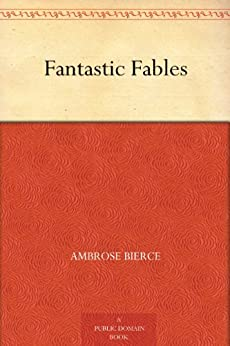 Fantastic Fables (English Edition) von [Bierce, Ambrose]